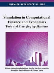 Simulation in Computational Finance and Economics - Tools and Emerging Applications ebook by Edward Tsang,Biliana Alexandrova-Kabadjova,Serafin Martinez-Jaramillo,Alma Lilia Garcia-Almanza