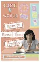 Girl v The World: How to Boost Your Profile ebook by Meredith Badger