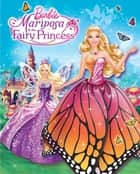 Barbie Mariposa & The Fairy Princess eBook by Kristen L. Depken, Elise Allen, Ulkutay Design Group