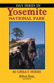 Day Hikes In Yosemite National Park - 80 Great Hikes ebook by Robert Stone