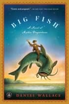 Big Fish - A Novel of Mythic Proportions ebook by Daniel Wallace