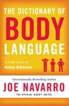 The Dictionary of Body Language ebook by Joe Navarro