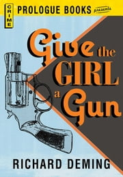 Give the Girl a Gun ebook by Richard Deming