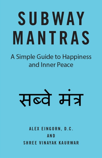 Subway Mantras - A User-Friendly Guide Daily Enlightenment, Contentment, Happiness, and Satisfaction ebook by Alex Eingorn,Shree Vinayak Kaurwar