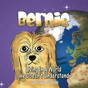 Bernie Living In A World He Doesn't Understand ebook by Dennis Zaffram
