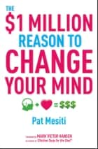 The $1 Million Reason to Change Your Mind ebook by Pat Mesiti, Mark Victor Hansen
