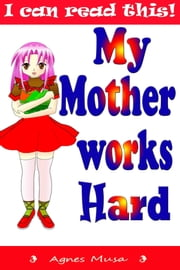 My Mother Works Hard ebook by Agnes Musa