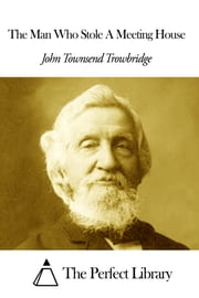 The Man Who Stole A Meeting House ebook by John Townsend Trowbridge