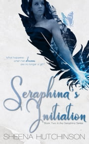 Seraphina's Initiation (Seraphina Series #2) ebook by Sheena Hutchinson