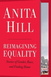 Reimagining Equality - Stories of Gender, Race, and Finding Home ebook by Anita Hill
