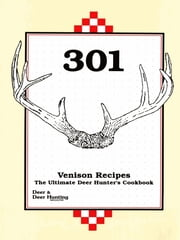 301 Venison Recipes - The Ultimate Deer Hunter's Cookbook ebook by Kobo.Web.Store.Products.Fields.ContributorFieldViewModel