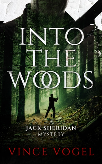 Into The Woods - A Jack Sheridan Mystery ebook by Vince Vogel