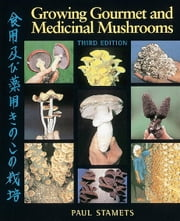 Growing Gourmet and Medicinal Mushrooms ebook by Paul Stamets