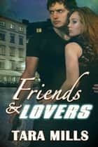 Friends and Lovers ebook by Tara Mills