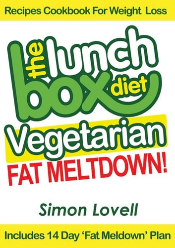 The Lunch Box Diet: Vegetarian Fat Meltdown – Recipes Cookbook For Weight Loss - Lose 7-19 lbs in 30 Days Or Less With This Supercharged Vegetarian Recipes Cookbook For Weight Loss ebook by Simon Lovell