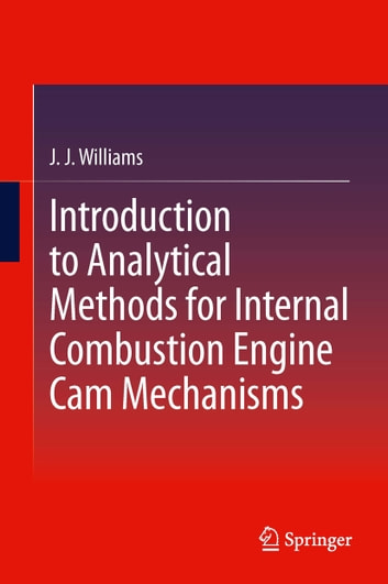 Introduction to Analytical Methods for Internal Combustion Engine Cam Mechanisms ebook by J J Williams