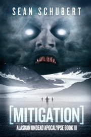 Mitigation (Alaskan Undead Apocalypse Book 3) ebook by Sean Schubert