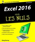 Excel 2016 pour les Nuls eBook by Greg HARVEY