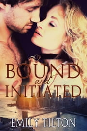 Bound and Initiated ebook by Emily Tilton