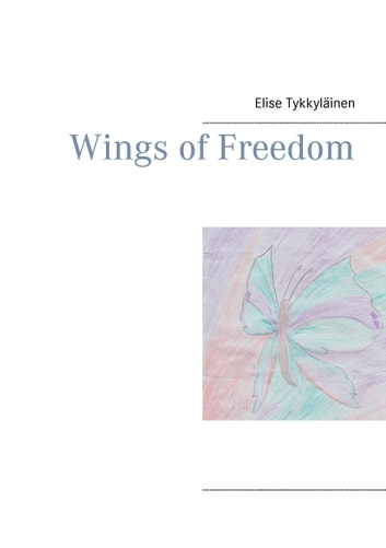 Wings of Freedom ebook by Elise Tykkyläinen