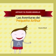 ARTHUR Y EL PÁJARO AMARILLO ebook by Vicente Miceli