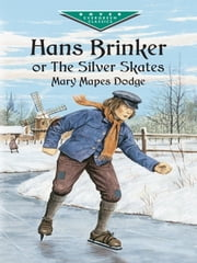 Hans Brinker, or The Silver Skates ebook by Mary Mapes Dodge