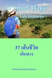 37 Smart Ways - Life Journeys ebook by Kesorn Pechrach Weaver