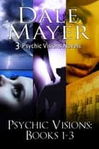 Psychic Visions: Books 1-3 - Books 1, 2 and 3 of Psychic Visions ebook by Dale Mayer