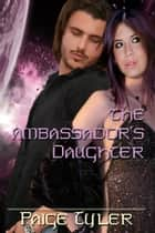 The Ambassador's Daughter ebook by Paige Tyler