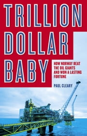 Trillion Dollar Baby - How Norway Beat the Oil Giants and Won a Lasting Fortune ebook by Paul Cleary