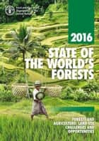 State of the World's Forests 2016 (SOFO): Forests and agriculture: land use challenges and opportunities ebook by Food and Agriculture Organization of the United Nations