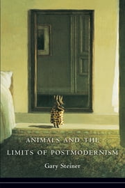 Animals and the Limits of Postmodernism ebook by Gary Steiner