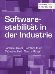 Softwarestabilität in der Industrie ebook by Joachim Arrasz,Jonathan Buch,Sebastian Heib,Sascha Rüssel