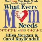 What Every Mom Needs audiobook by Elisa Morgan, Carol Kuykendall