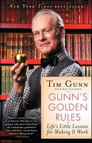 Gunn's Golden Rules - Life's Little Lessons for Making It Work ebook by Tim Gunn