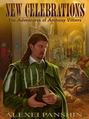 New Celebrations - The Adventures of Anthony Villiers ebook by Alexei Panshin