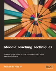 Moodle Teaching Techniques ebook by William Rice