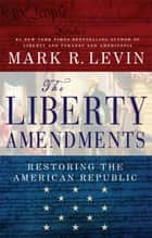The Liberty Amendments ebook by Mark R. Levin