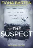 The Suspect - INSTANT NATIONAL BESTSELLER ebook by Fiona Barton