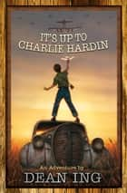 It's Up to Charlie Hardin ebook by Dean Ing