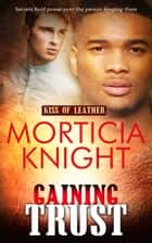 Gaining Trust ebook by Morticia Knight