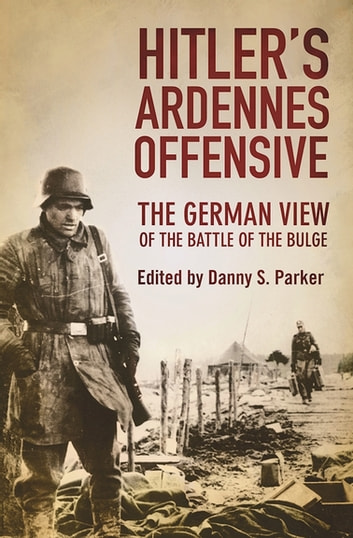 Hitlers Ardennes Offensive Ebook By Danny S Parker 9781510703704