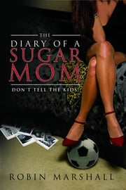 The Diary of a Sugar Mom: Don't Tell the Kids! ebook by Robin Marshall