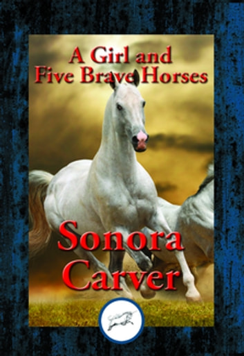 A Girl and Five Brave Horses - With Linked Table of Contents ebook by Sonora Carver