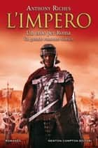 L'impero. Un eroe per Roma ebook by Anthony Riches