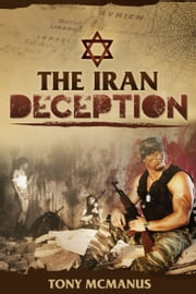 The Iran Deception ebook by Tony McManus