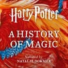 Harry Potter: A History of Magic - An Audio Documentary luisterboek by Pottermore Publishing, Ben Davies, Natalie Dormer