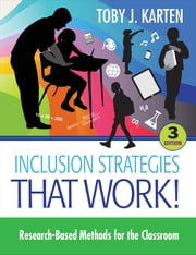 Inclusion Strategies That Work! - Research-Based Methods for the Classroom ebook by Toby J. Karten