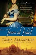Tears of Pearl - A Novel of Suspense ebook by Tasha Alexander