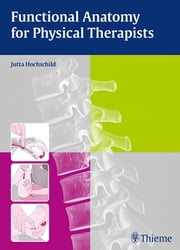 Functional Anatomy for Physical Therapists ebook by Jutta Hochschild